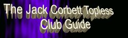 Back to the Jack Corbett Topless Club Guide